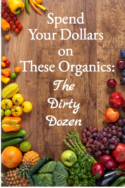 Spend Your Dollars on These Organics: The Dirty Dozen