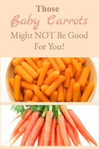 Those Baby Carrots Might NOT Be Good For You